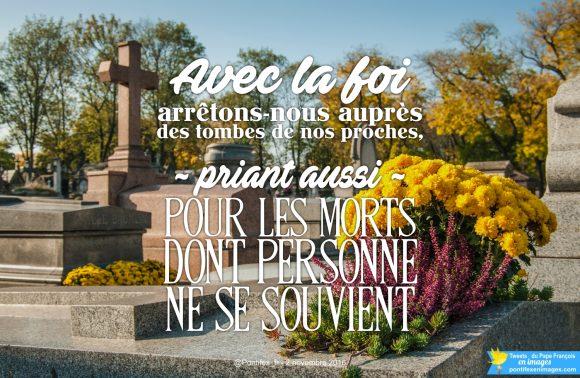 « Avec la foi, arrêtons-nous auprès des tombes de nos proches, priant aussi pour les morts dont personne ne se souvient » (Pape François)